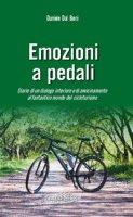 Emozioni a pedali. Diario di un dialogo interiore e di avvicinamento al fantastico mondo del cicloturismo - Dal Boni Daniele