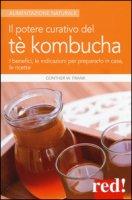 Il potere curativo del tè Kombucha. I benefici, le indicazioni per prepararlo in casa, le ricette - Günther Frank W.
