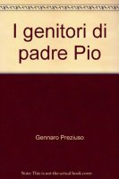 I genitori di padre Pio - Preziuso Gennaro