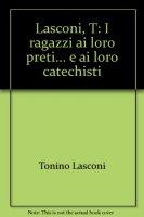 I ragazzi ai loro preti... e ai loro catechisti - Tonino Lasconi