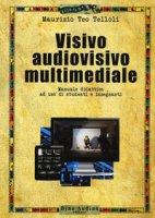 Visivo audiovisivo multimediale. Manuale didattico ad uso di studenti e insegnanti - Telloli Maurizio Teo