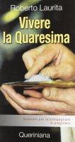Vivere la Quaresima. Sussidio per accompagnare la preghiera - Roberto Laurita
