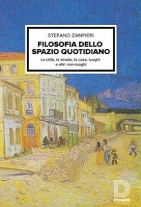 Copertina di 'Filosofia dello spazio quotidiano. La città, la strada, la casa, luoghi e altri non-luoghi'