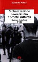Globalizzazione, neorazzismo e scontri culturali - Del Pistoia David