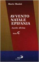 Avvento, Natale, Epifania. Lectio divina. Anno C - Masini Mario