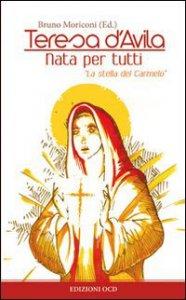 """Copertina di 'Teresa d'Avila. Nata per tutti. """"La stella del Carmelo""""'"""