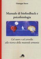Manuale di biofeedback. Col cuore e col cervello: alla ricerca della mutevole armonia - Sacco Giuseppe