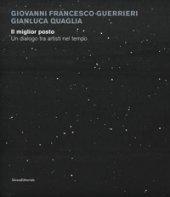 Giovanni Francesco Guerrieri, Gianluca Quaglia. Il miglior posto. Un dialogo tra artisti nel tempo. Catalogo della mostra (Monza, 29 novembre 2017-14 gennaio 2018). Ediz. a colori