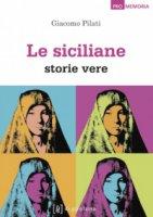 Siciliane. Storie vere (Le) - Giacomo Pilati