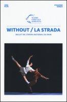 Without/La strada. Ballet de l'Opera national du Rhin