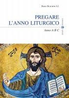 Pregare l'anno liturgico - Piero Buschini S.J.