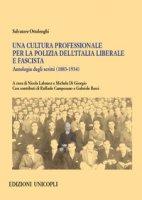 Una cultura professionale per la polizia dell'Italia liberale e fascista. Antologia degli scritti (1883-1934) - Ottolenghi Salvatore