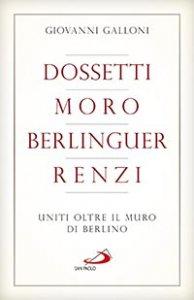 Copertina di 'Dossetti, Moro, Berlinguer, Renzi'