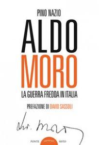 Copertina di 'Aldo Moro. La guerra fredda in Italia'