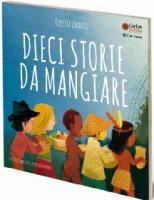 Dieci storie da mangiare - Cosetta Zanotti, Giuseppe Braghiroli