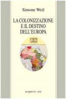 La colonizzazione e il destino dell'Europa - Weil Simone