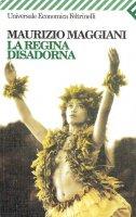 La regina disadorna - Maurizio Maggiani