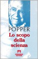 Lo scopo della scienza - Popper Karl R.