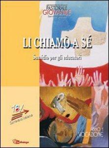 Copertina di 'Li chiamò a sé. Sussidio per gli educatori. Anno 1 - Vocazione'