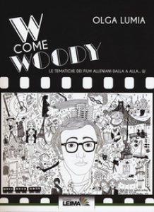 Copertina di 'W come Woody. Le tematiche dei film alleniani dalla A alla W'