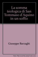 Somma Teologica di san Tommaso d'Aquino in un soffio. (La) - Giuseppe Barzaghi