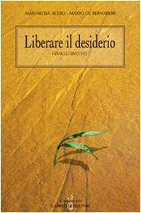 Copertina di 'Liberare il desiderio. I vangeli sinottici'