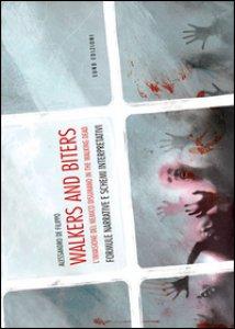 Copertina di 'Walkers and biters. L'invasione del nemico disumano in the Walking dead'