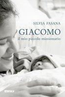 Giacomo, il mio piccolo missionario - Silvia Fasana