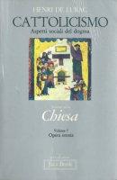 Opera omnia [vol_7] / Cattolicismo. Aspetti sociali del dogma - Lubac Henri de
