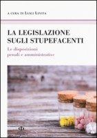 La legislazione sugli stupefacenti - Levita Luigi