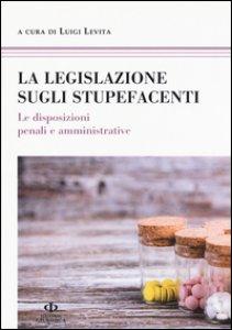 Copertina di 'La legislazione sugli stupefacenti'