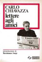 Lettere agli amici - Carlo Chiavazza