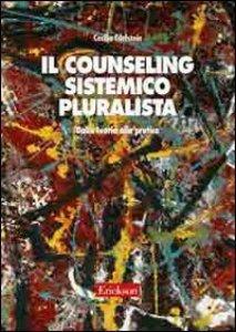 Copertina di 'Il counseling sistemico pluralista. Dalla teoria alla pratica'