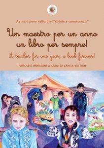 Copertina di 'Un maestro per un anno un libro per sempre!-A teacher for one year, a book forever!'