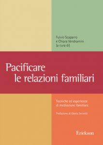 Copertina di 'Pacificare le relazioni familiari. Tecniche ed esperienze di mediazione familiare'