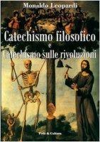 Catechismo filosofico e catechismo sulle rivoluzioni - Leopardi Monaldo