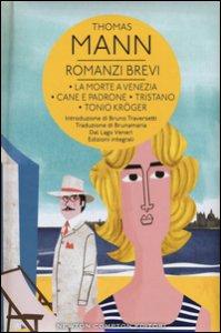 Copertina di 'Romanzi brevi: La morte a Venezia-Cane e padrone-Tristano-Tonio Kröger'