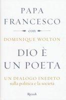 Dio è un poeta - Dominique Wolton, Francesco I (Jorge Mario Bergoglio)