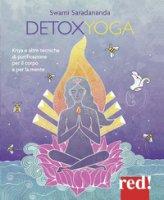 Detoxyoga. Kriya e altre tecniche di purificazione per il corpo e per la mente - Swami Saradananda