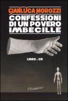 Confessioni di un povero imbecille. Con CD Audio - Morozzi Gianluca