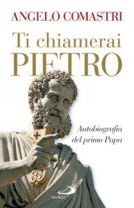 Copertina di 'Ti chiamerai Pietro. Autobiografia del primo papa'