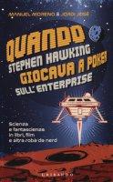Quando Stephen Hawking giocava a poker sull'Enterprise. Scienza e fantascienza in libri, film e altra roba da nerd - Moreno Manuel, José Jordi