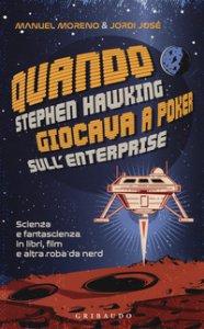 Copertina di 'Quando Stephen Hawking giocava a poker sull'Enterprise. Scienza e fantascienza in libri, film e altra roba da nerd'