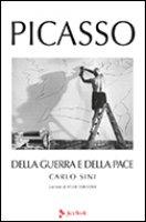Picasso. Della guerra e della pace - Forestier Sylvie, Sini Carlo