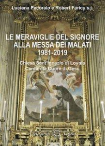 Copertina di 'Le meraviglie del Signore alla messa dei malati 1981-2019'