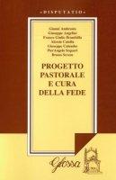 Progetto pastorale e cura della fede - Gianni Ambrosio, Giuseppe Angelini, Pierangelo Sequeri, Franco Giulio Brambilla