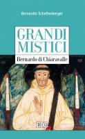 Grandi mistici. Bernardo di Chiaravalle - Bernardin Schellenberger
