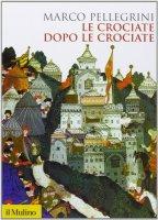 Le crociate dopo le crociate - Marco Pellegrini