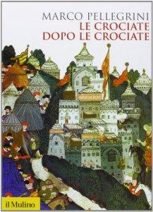 Copertina di 'Le crociate dopo le crociate'