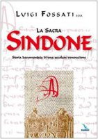 La sacra Sindone. Storia documentata di una secolare venerazione - Fossati Luigi, Bertone Tarcisio